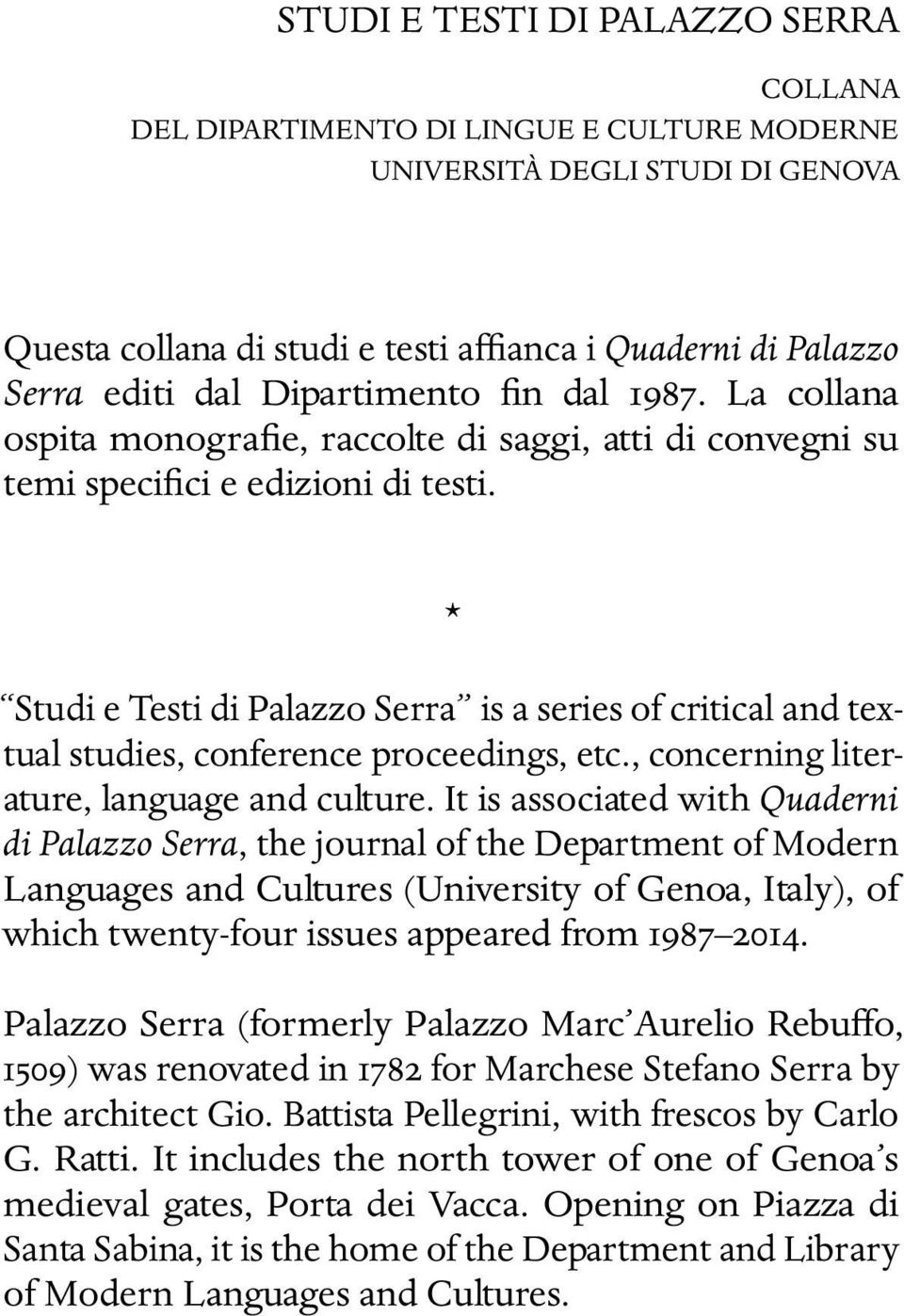 * Studi e Testi di Palazzo Serra is a series of critical and textual studies, conference proceedings, etc., concerning literature, language and culture.