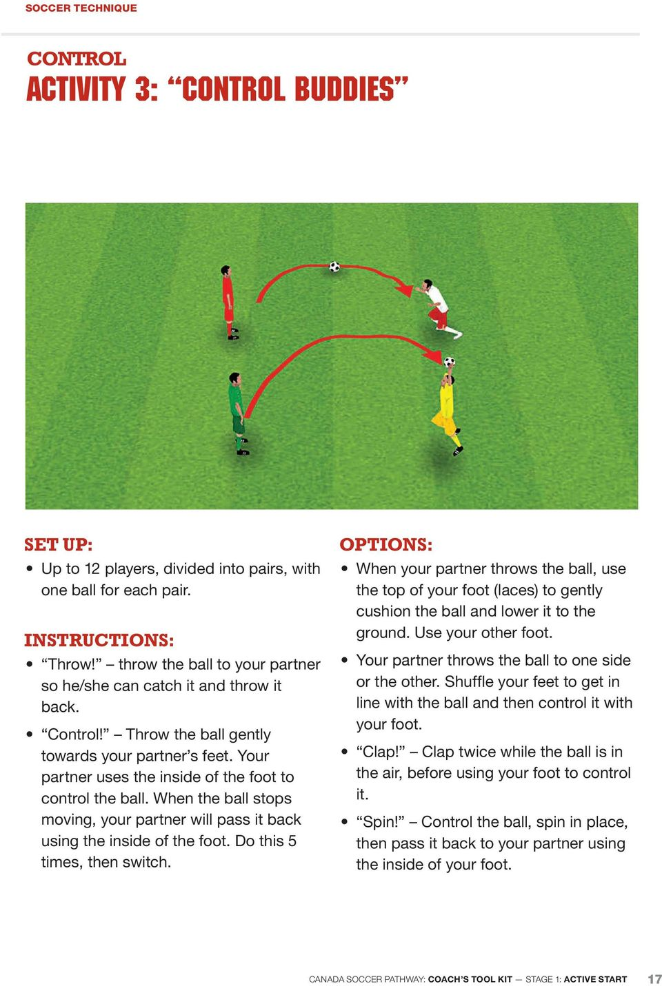 When the ball stops moving, your partner will pass it back using the inside of the foot. Do this 5 times, then switch.