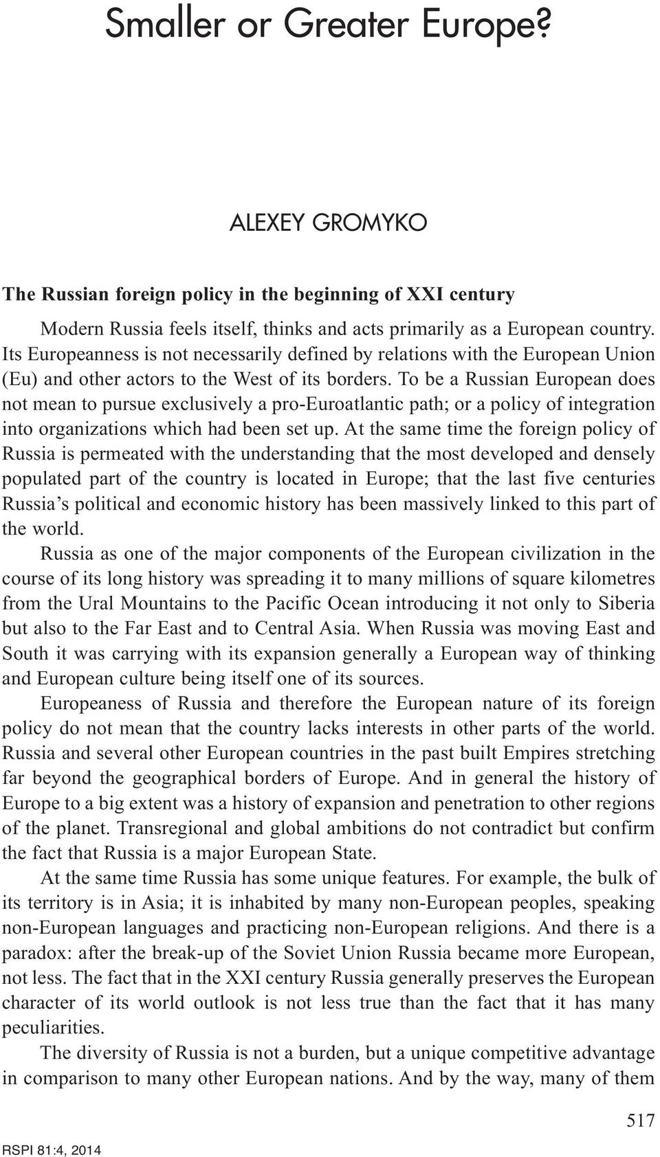 To be a Russian European does not mean to pursue exclusively a pro-euroatlantic path; or a policy of integration into organizations which had been set up.