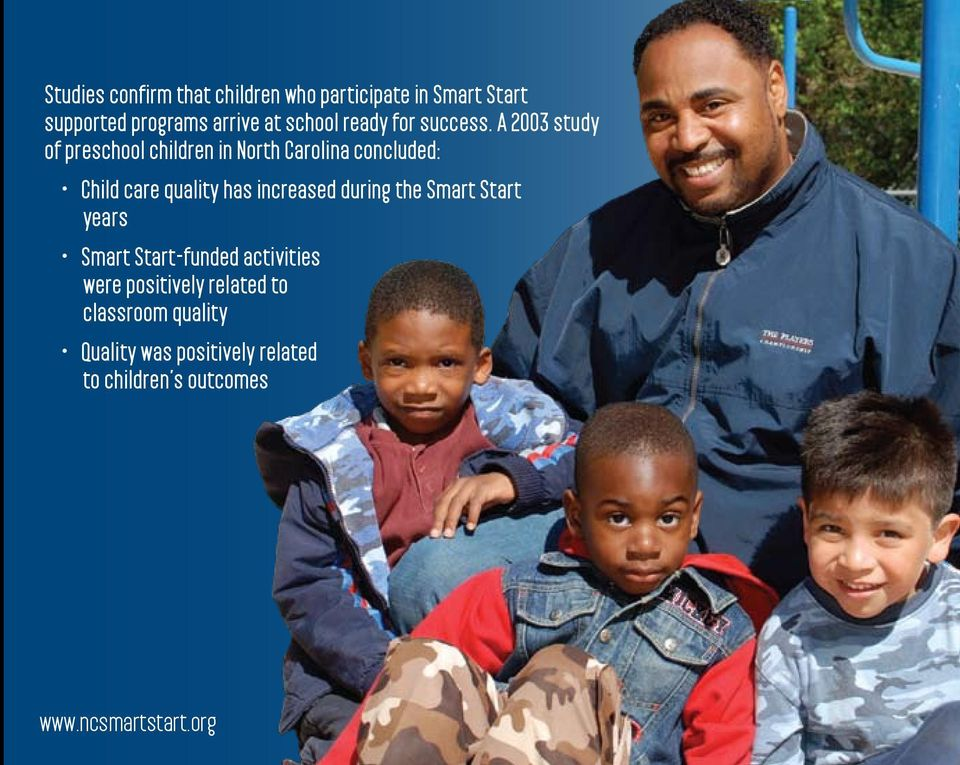 A 2003 study of preschool children in North Carolina concluded: Child care quality has
