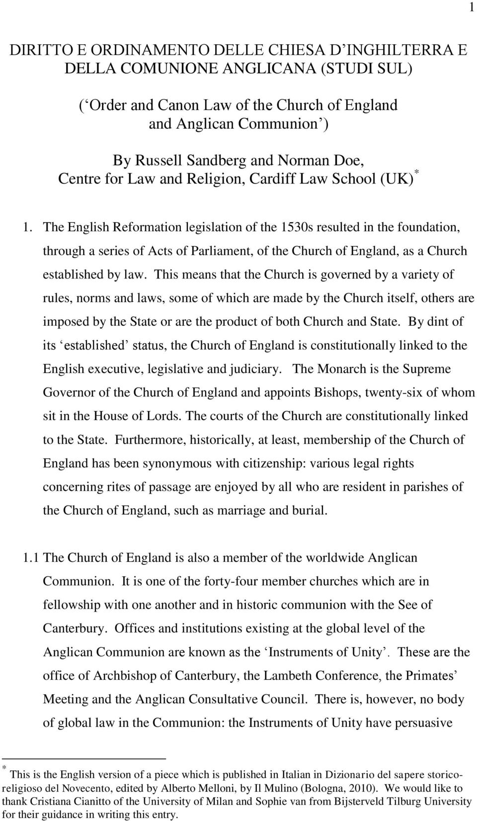 The English Reformation legislation of the 1530s resulted in the foundation, through a series of Acts of Parliament, of the Church of England, as a Church established by law.