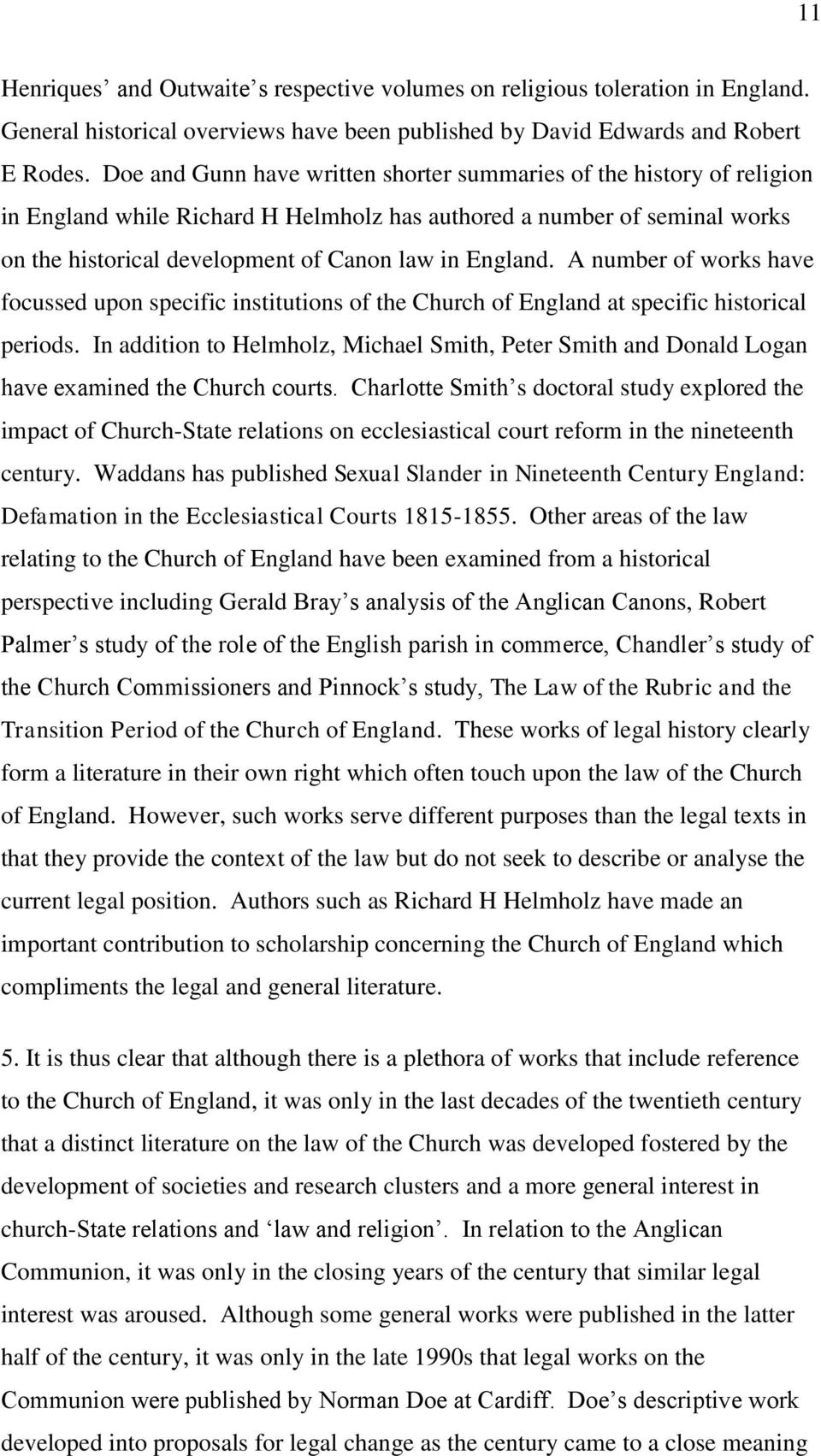 A number of works have focussed upon specific institutions of the Church of England at specific historical periods.