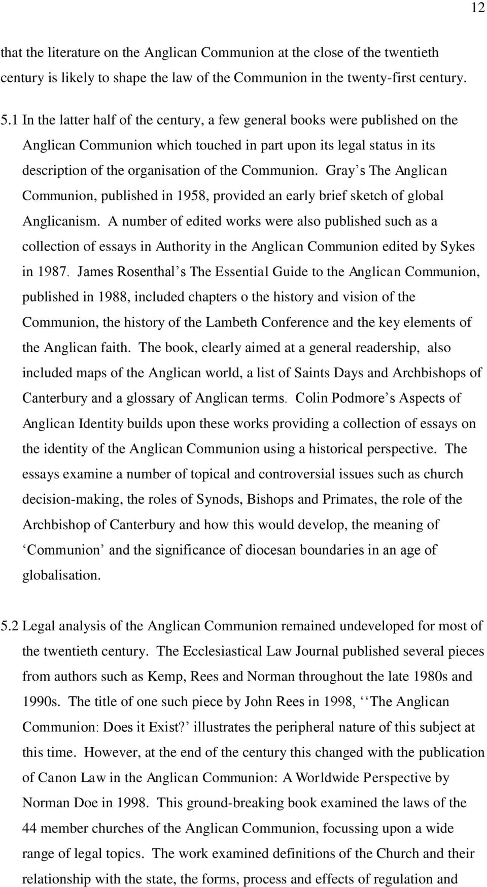 Gray s The Anglican Communion, published in 1958, provided an early brief sketch of global Anglicanism.