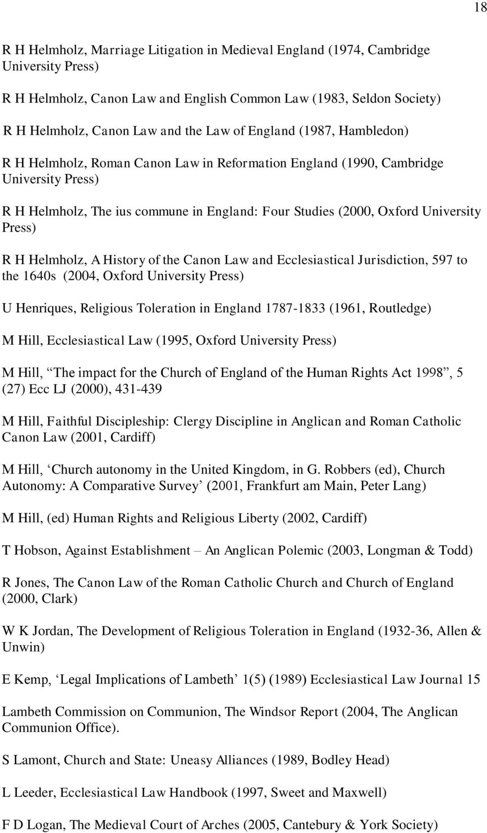 Press) R H Helmholz, A History of the Canon Law and Ecclesiastical Jurisdiction, 597 to the 1640s (2004, Oxford University Press) U Henriques, Religious Toleration in England 1787-1833 (1961,