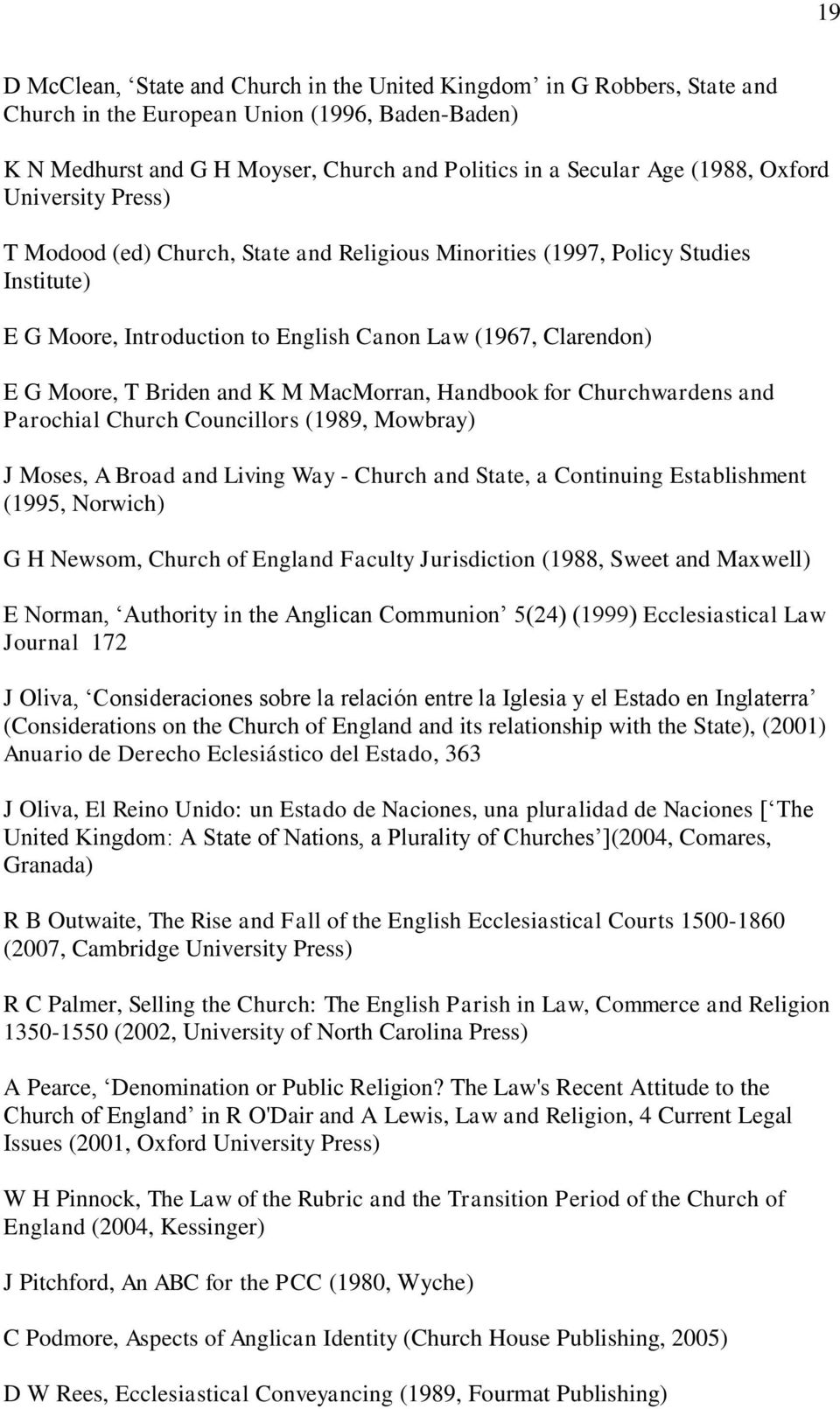 M MacMorran, Handbook for Churchwardens and Parochial Church Councillors (1989, Mowbray) J Moses, A Broad and Living Way - Church and State, a Continuing Establishment (1995, Norwich) G H Newsom,
