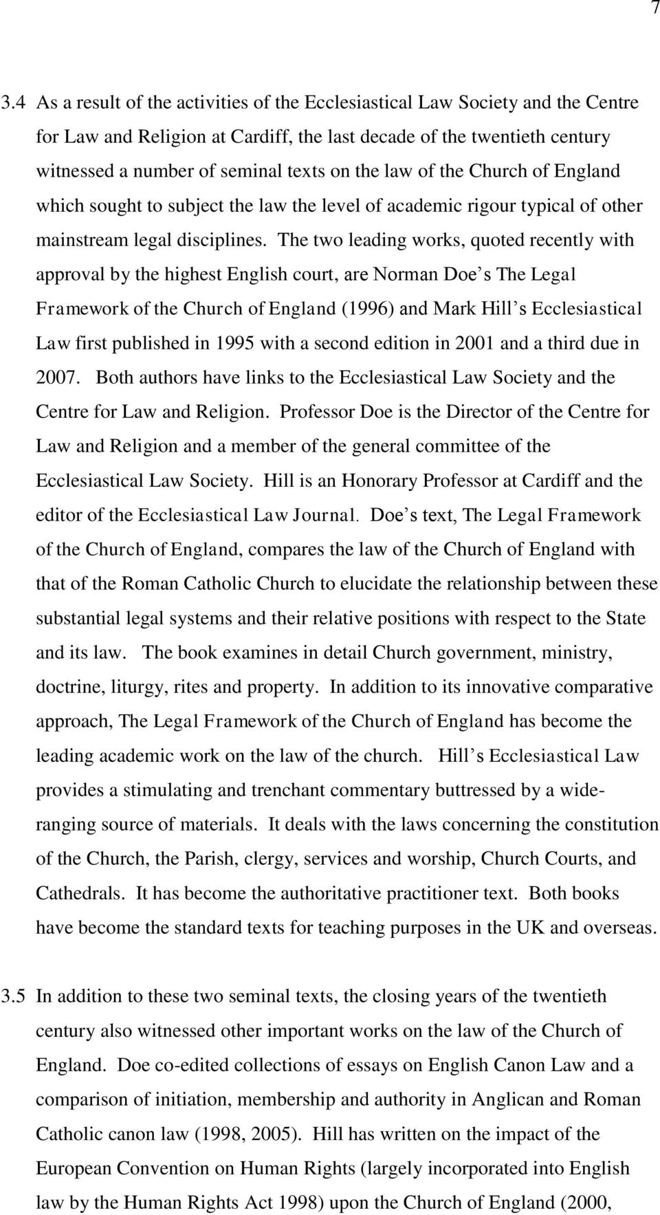 The two leading works, quoted recently with approval by the highest English court, are Norman Doe s The Legal Framework of the Church of England (1996) and Mark Hill s Ecclesiastical Law first