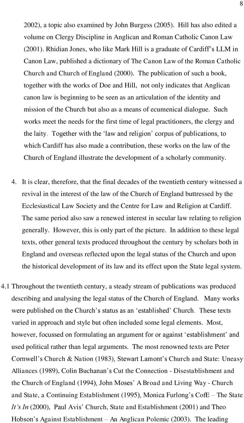 The publication of such a book, together with the works of Doe and Hill, not only indicates that Anglican canon law is beginning to be seen as an articulation of the identity and mission of the