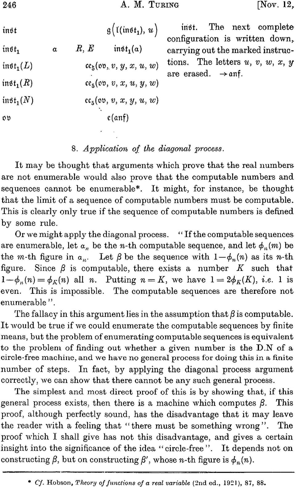 It may be thought that arguments which prove that the real numbers are not enumerable would also prove that the computable numbers and sequences cannot be enumerable*.