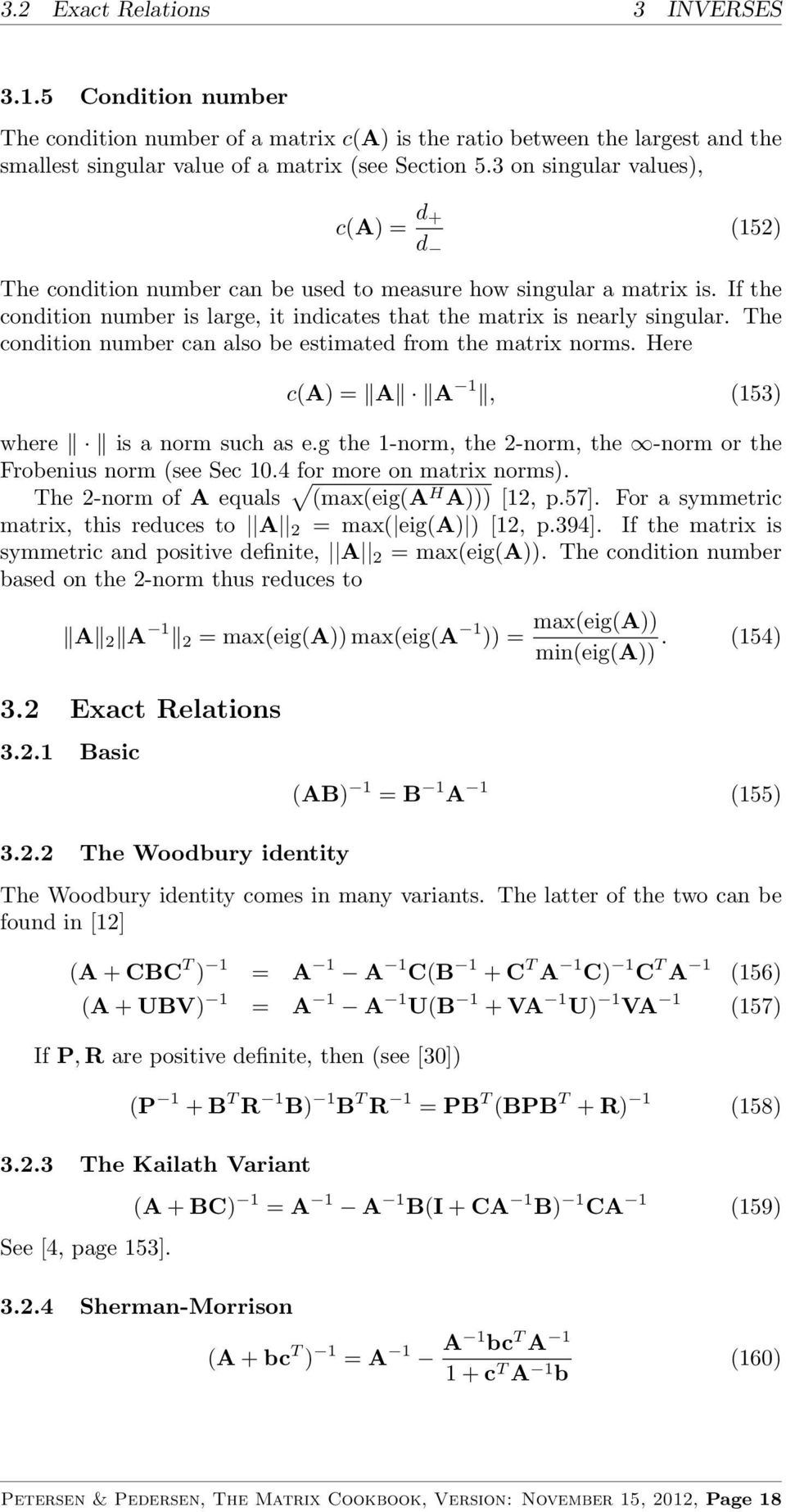 The condition number can also be estimated from the matrix norms. Here c(a) = A A 1, (153) where is a norm such as e.g the 1-norm, the -norm, the -norm or the Frobenius norm (see Sec 10.