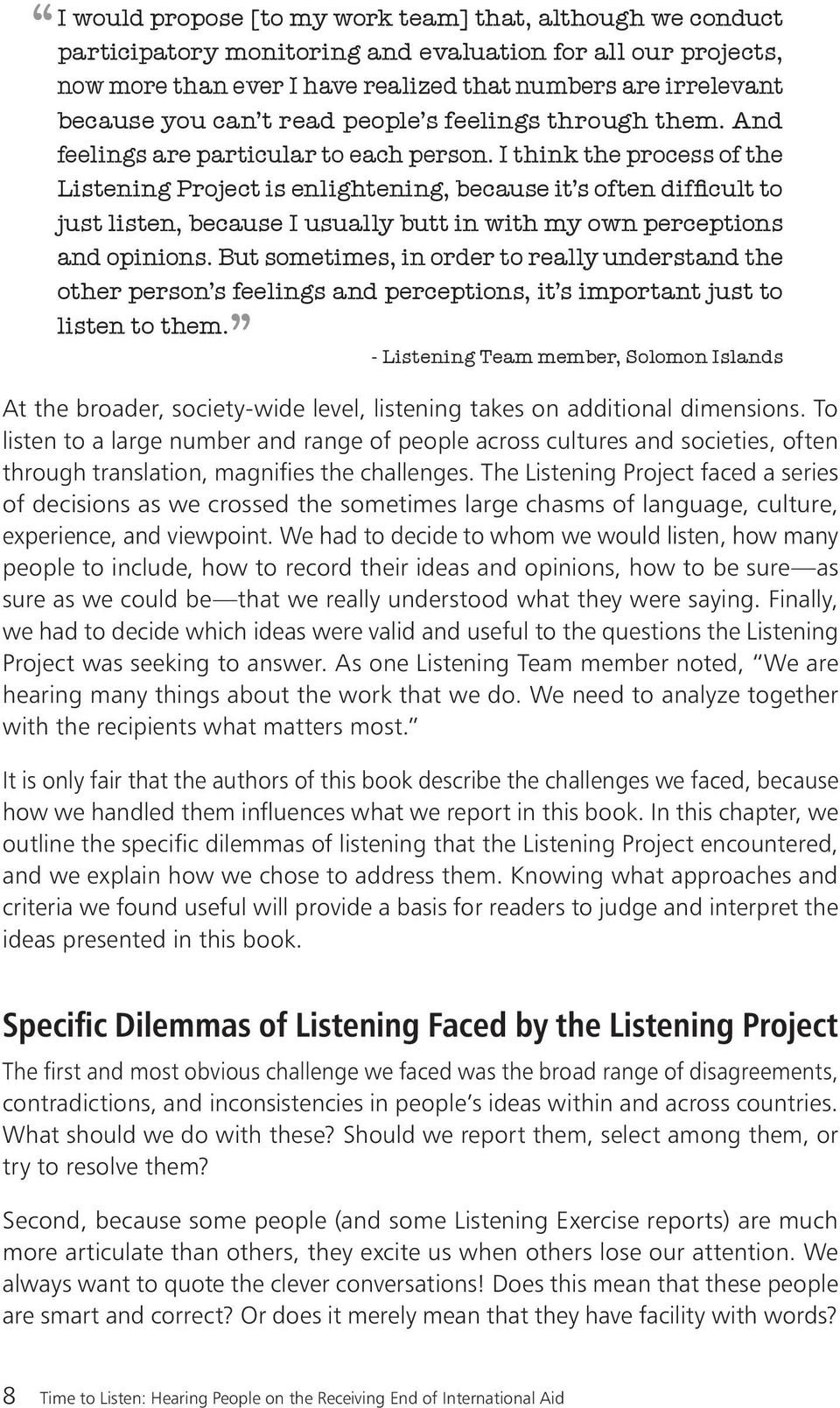 I think the process of the Listening Project is enlightening, because it s often difficult to just listen, because I usually butt in with my own perceptions and opinions.