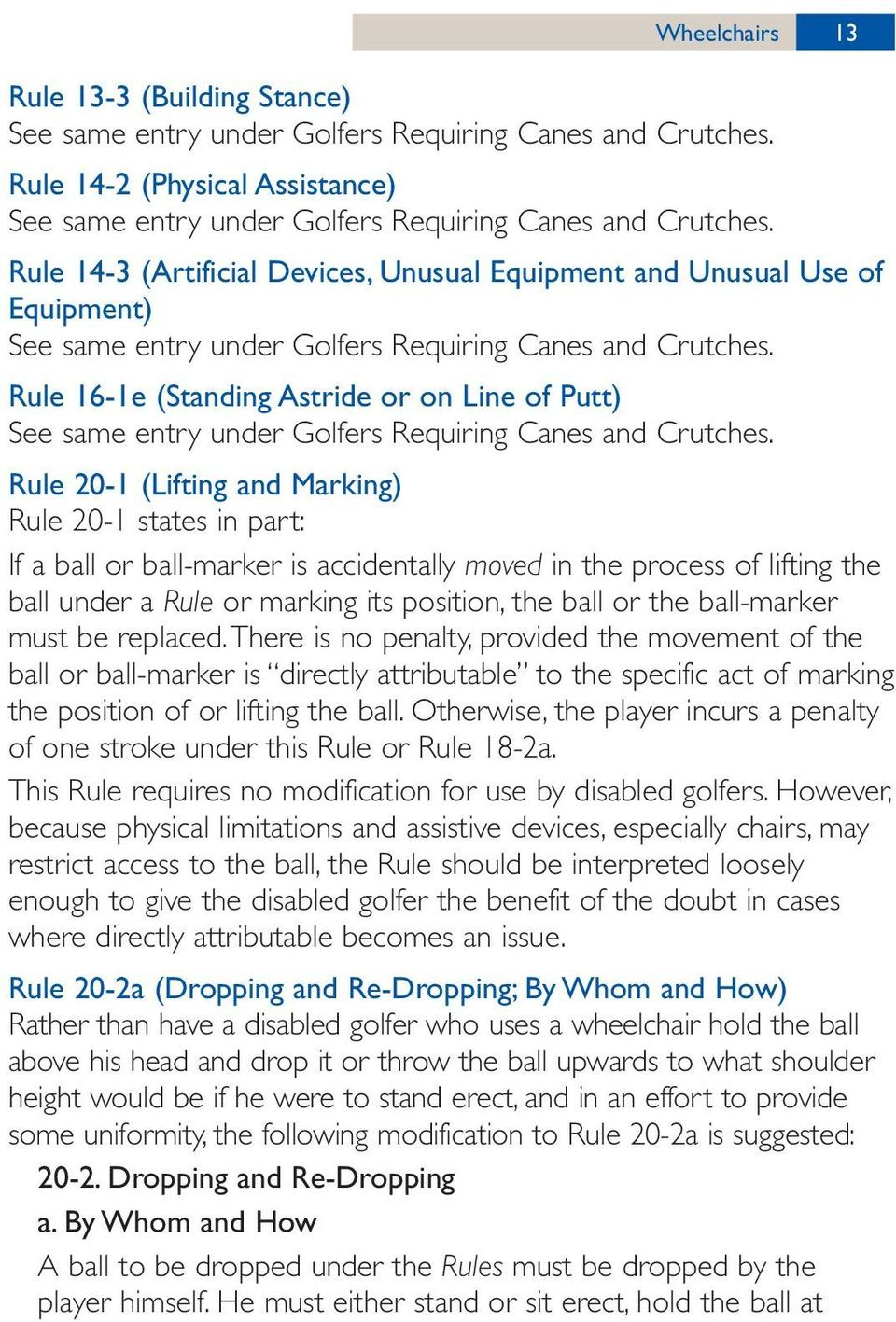 Rule 16-1e (Standing Astride or on Line of Putt) See same entry under Golfers Requiring Canes and Crutches.