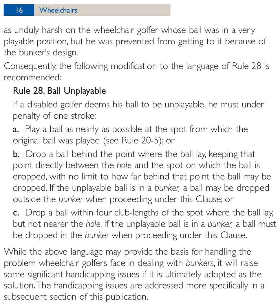 Ball Unplayable If a disabled golfer deems his ball to be unplayable, he must under penalty of one stroke: a.