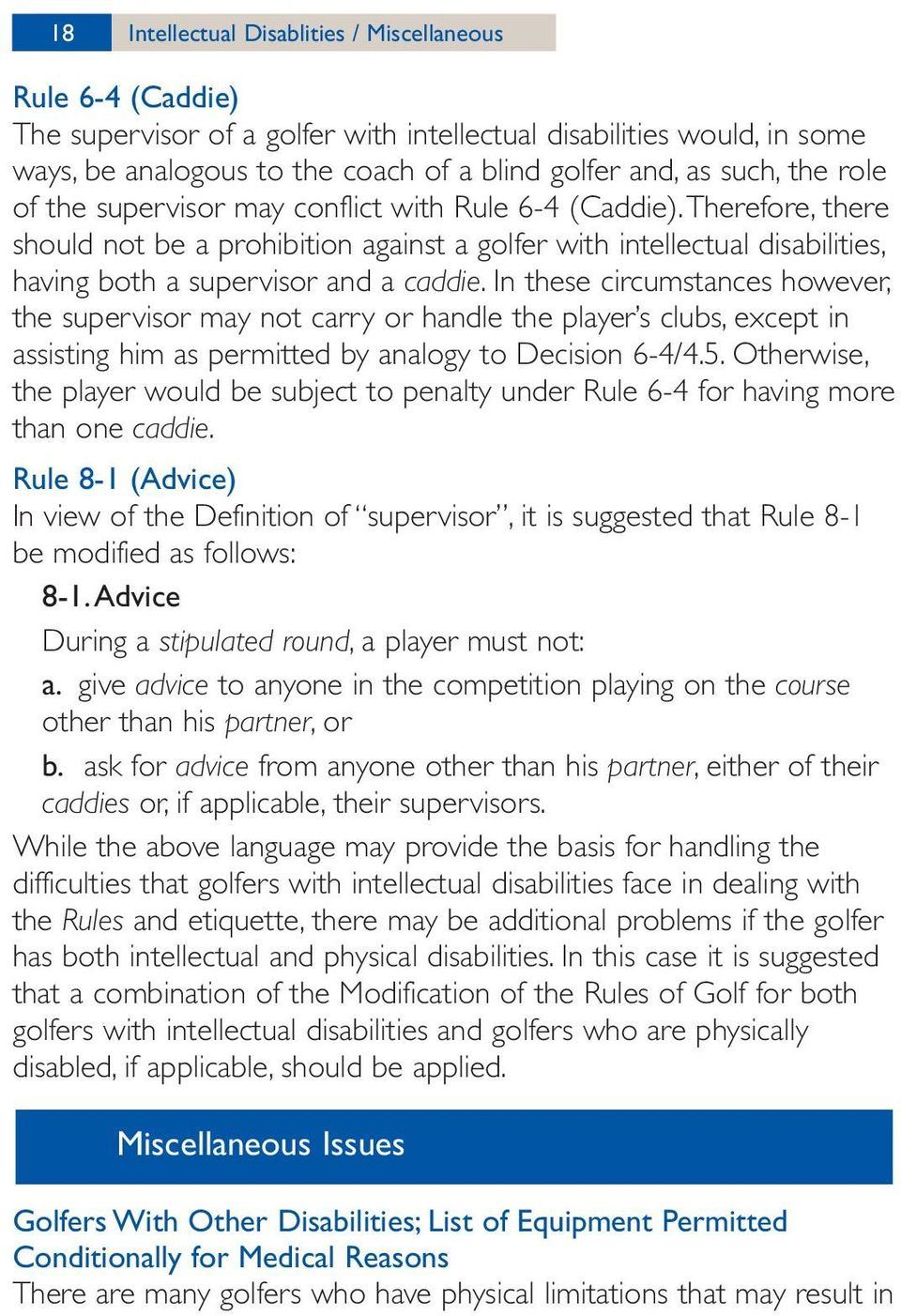 In these circumstances however, the supervisor may not carry or handle the player s clubs, except in assisting him as permitted by analogy to Decision 6-4/4.5.