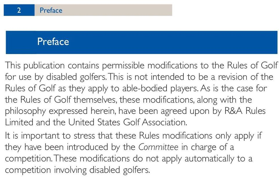 As is the case for the Rules of Golf themselves, these modifications, along with the philosophy expressed herein, have been agreed upon by R&A Rules Limited and