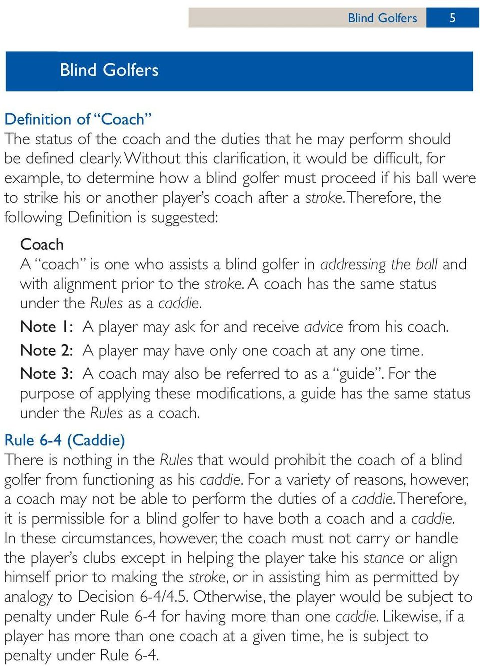 therefore, the following Definition is suggested: Coach A coach is one who assists a blind golfer in addressing the ball and with alignment prior to the stroke.