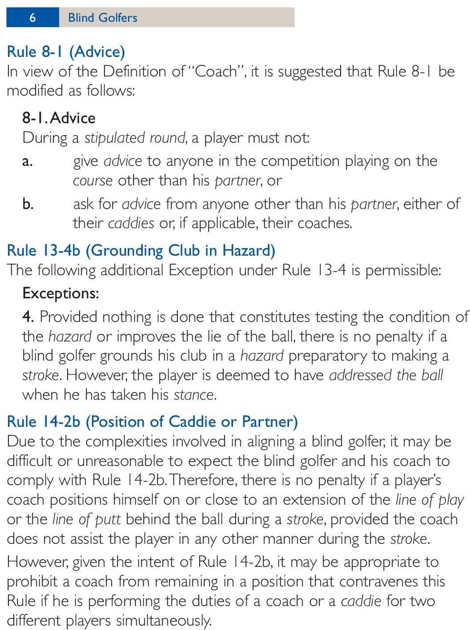 Rule 13-4b (Grounding Club in Hazard) The following additional Exception under Rule 13-4 is permissible: Exceptions: 4.