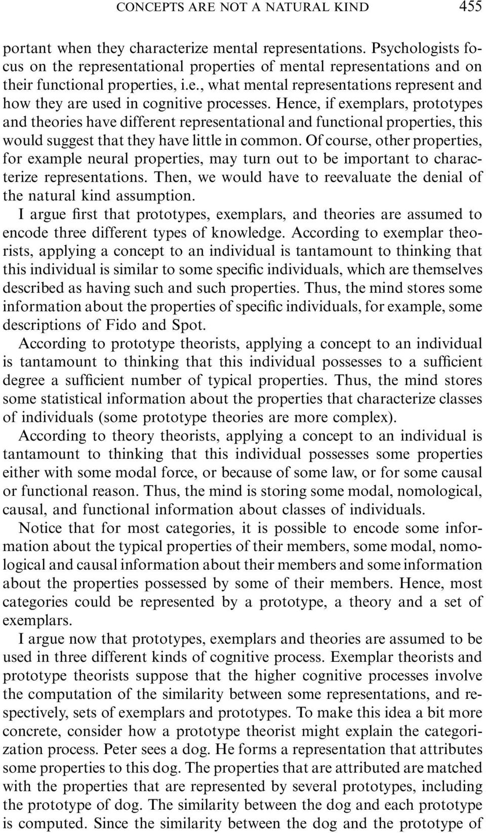 Hence, if exemplars, prototypes and theories have different representational and functional properties, this would suggest that they have little in common.