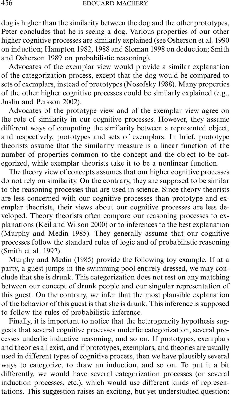 1990 on induction; Hampton 1982, 1988 and Sloman 1998 on deduction; Smith and Osherson 1989 on probabilistic reasoning).