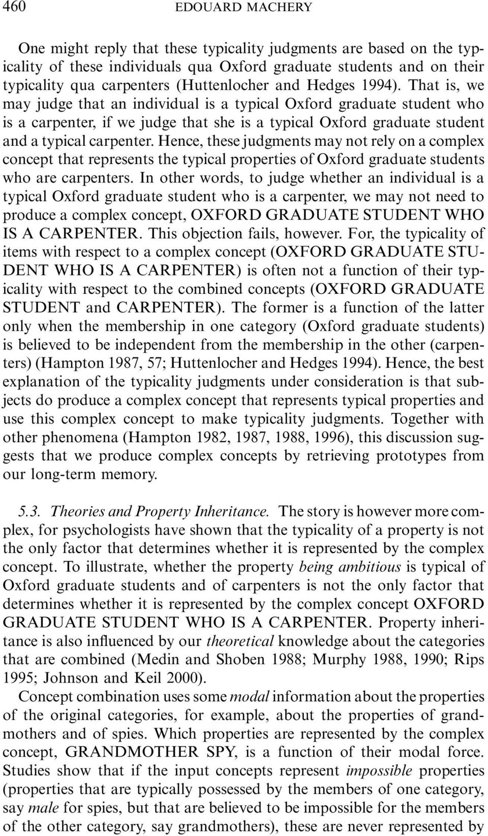 Hence, these judgments may not rely on a complex concept that represents the typical properties of Oxford graduate students who are carpenters.