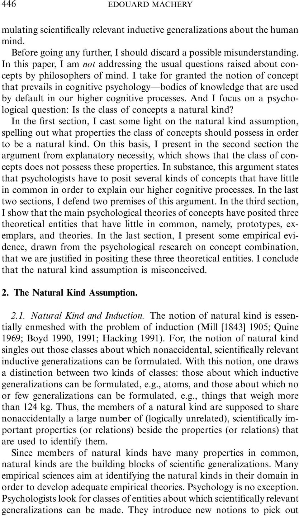 I take for granted the notion of concept that prevails in cognitive psychology bodies of knowledge that are used by default in our higher cognitive processes.