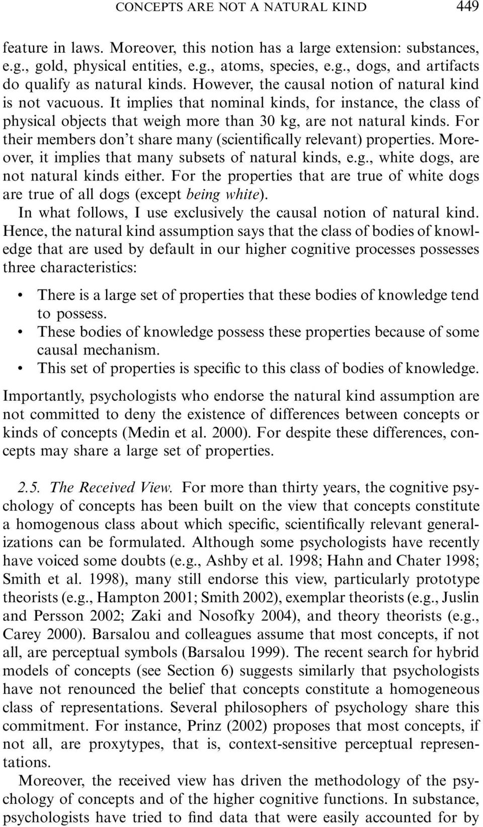 For their members don t share many (scientifically relevant) properties. Moreover, it implies that many subsets of natural kinds, e.g., white dogs, are not natural kinds either.