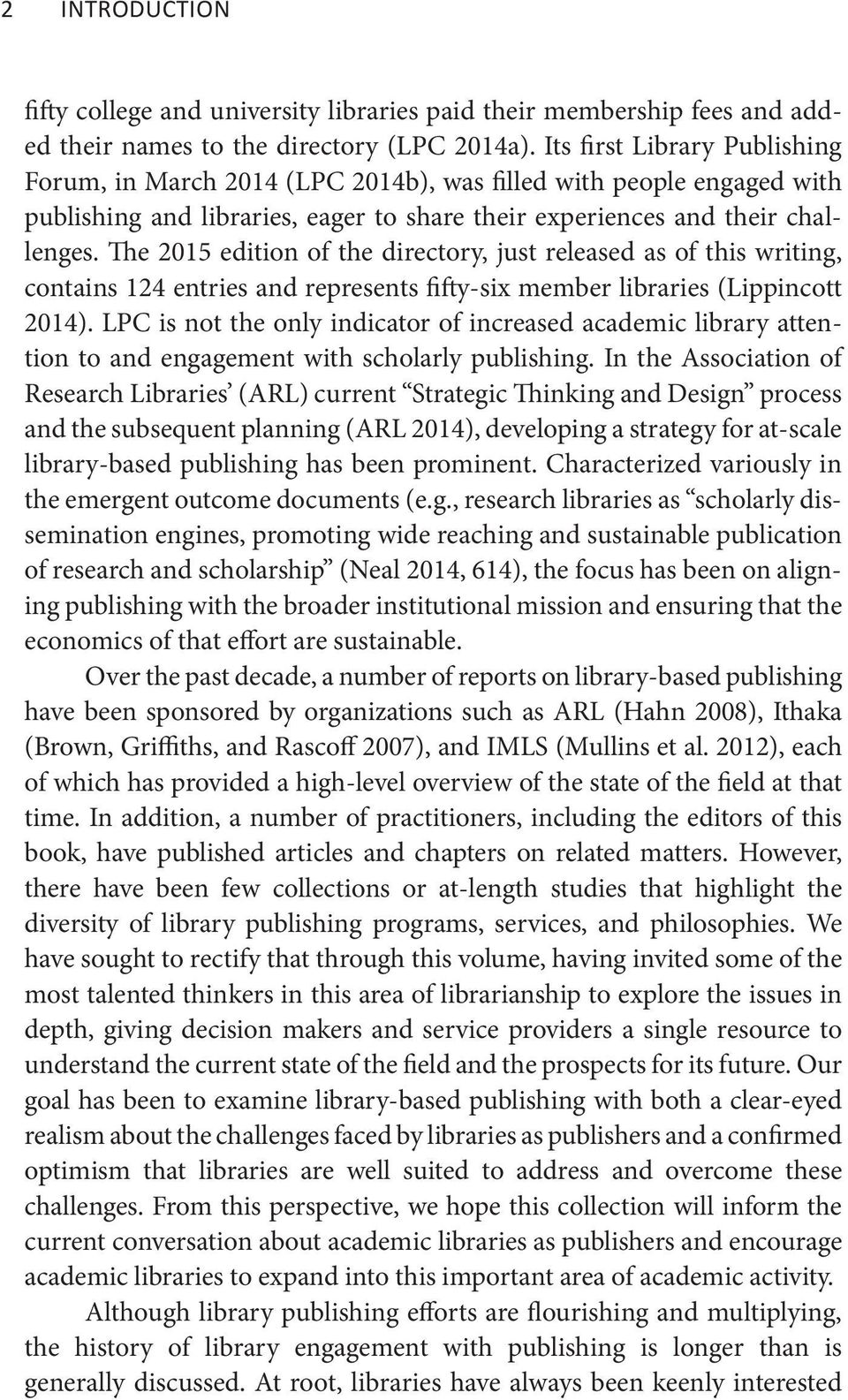 The 2015 edition of the directory, just released as of this writing, contains 124 entries and represents fifty-six member libraries (Lippincott 2014).