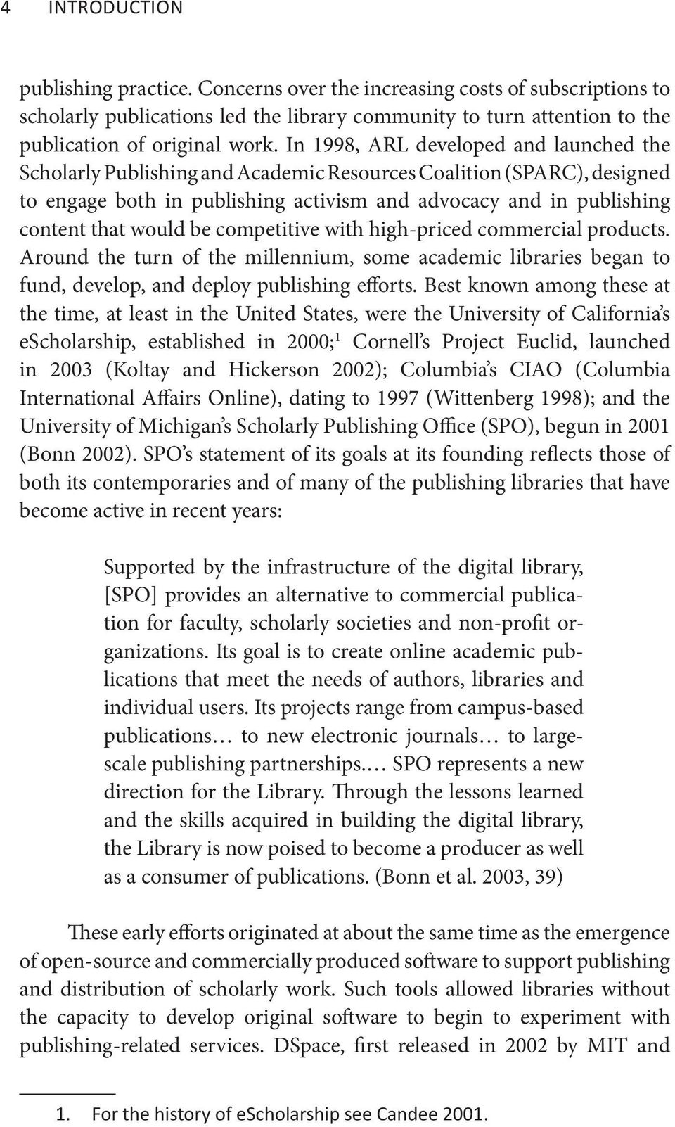be competitive with high-priced commercial products. Around the turn of the millennium, some academic libraries began to fund, develop, and deploy publishing efforts.