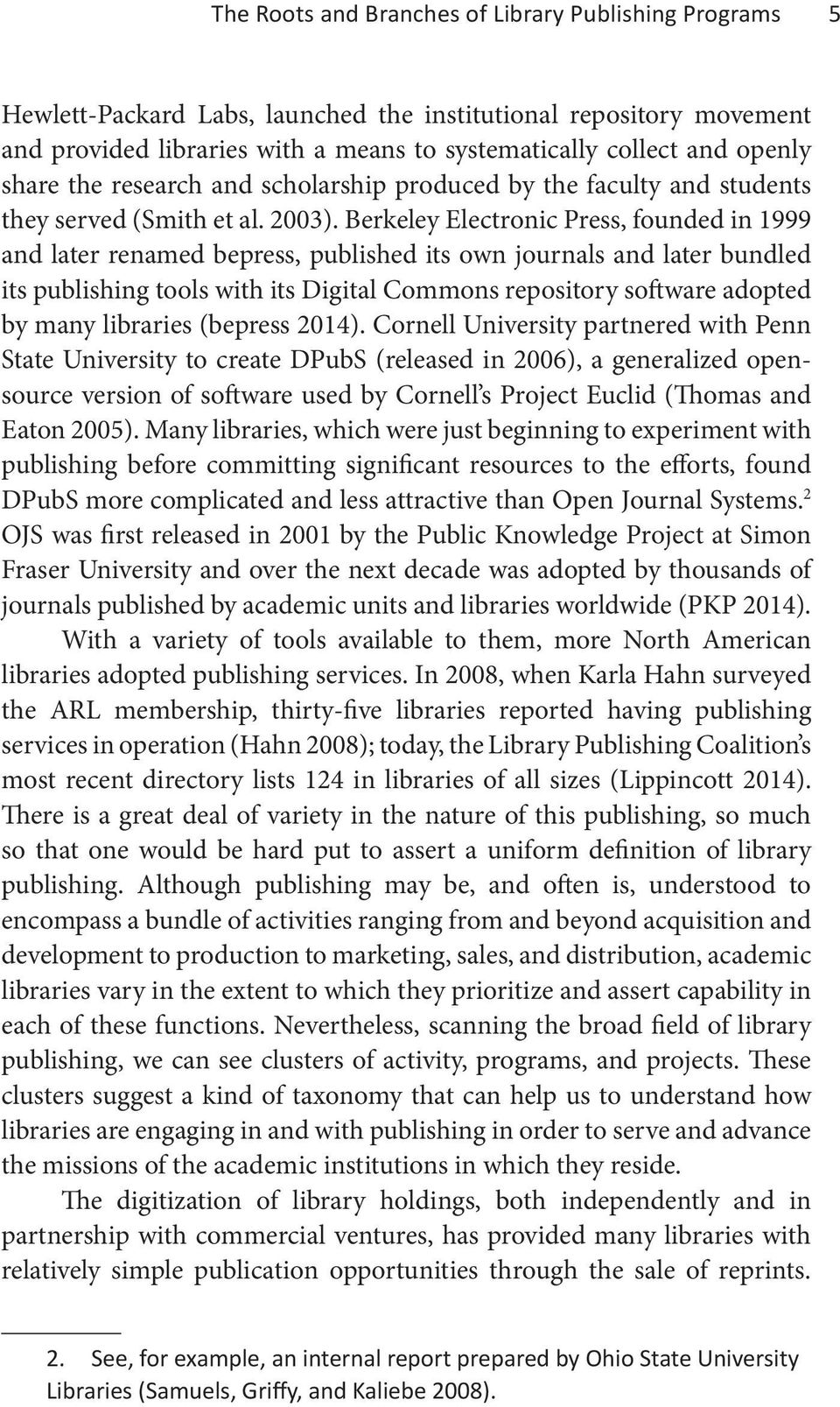 Berkeley Electronic Press, founded in 1999 and later renamed bepress, published its own journals and later bundled its publishing tools with its Digital Commons repository software adopted by many
