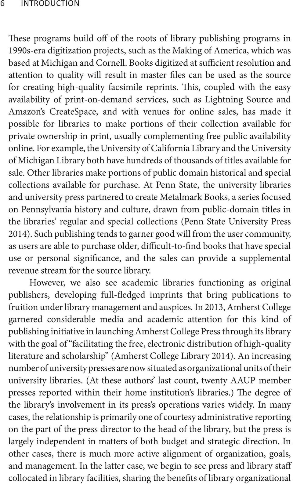 This, coupled with the easy availability of print-on-demand services, such as Lightning Source and Amazon s CreateSpace, and with venues for online sales, has made it possible for libraries to make