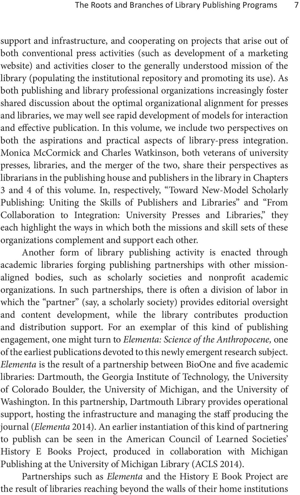 As both publishing and library professional organizations increasingly foster shared discussion about the optimal organizational alignment for presses and libraries, we may well see rapid development