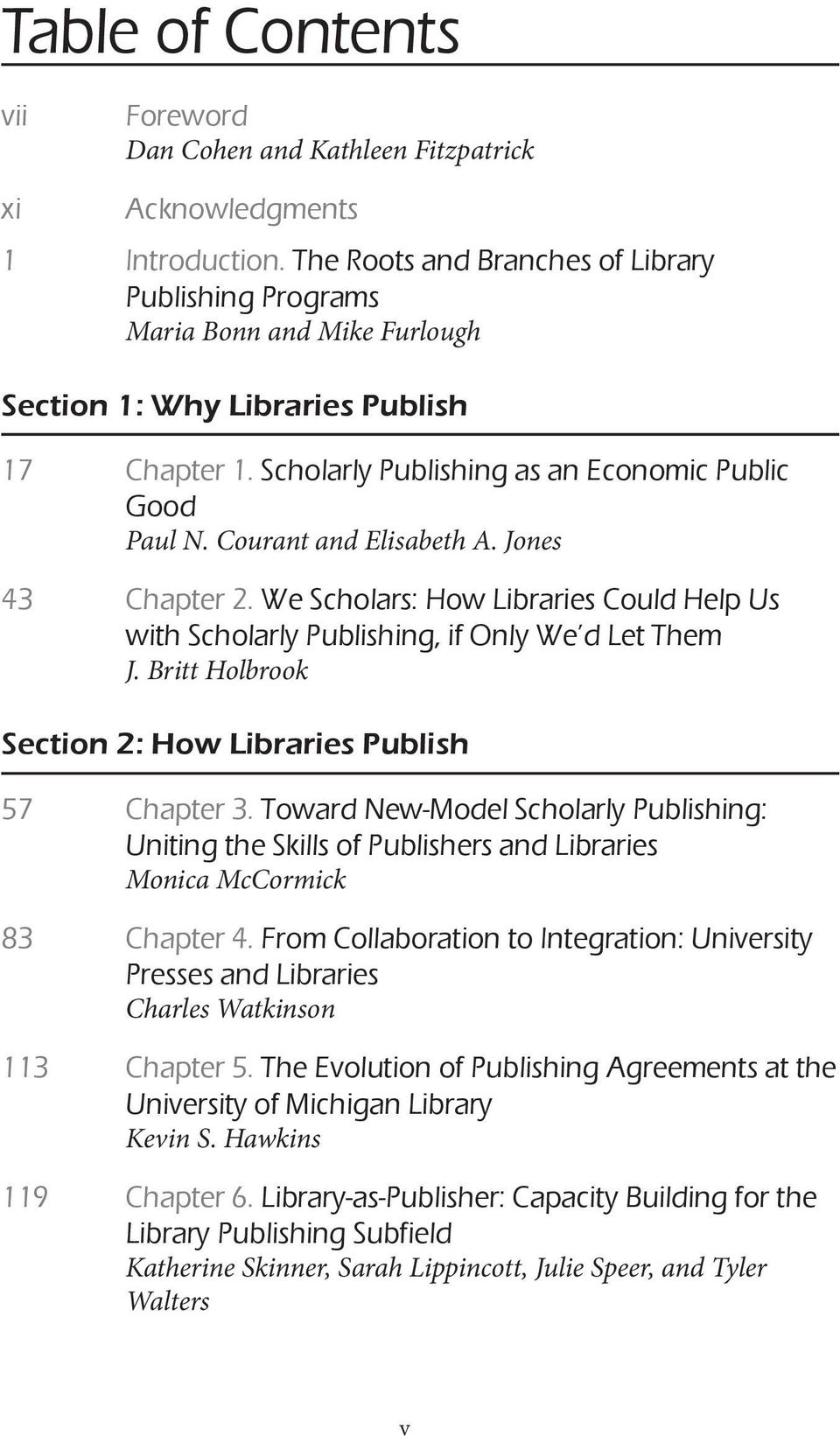Courant and Elisabeth A. Jones 43 Chapter 2. We Scholars: How Libraries Could Help Us with Scholarly Publishing, if Only We d Let Them J. Britt Holbrook Section 2: How Libraries Publish 57 Chapter 3.