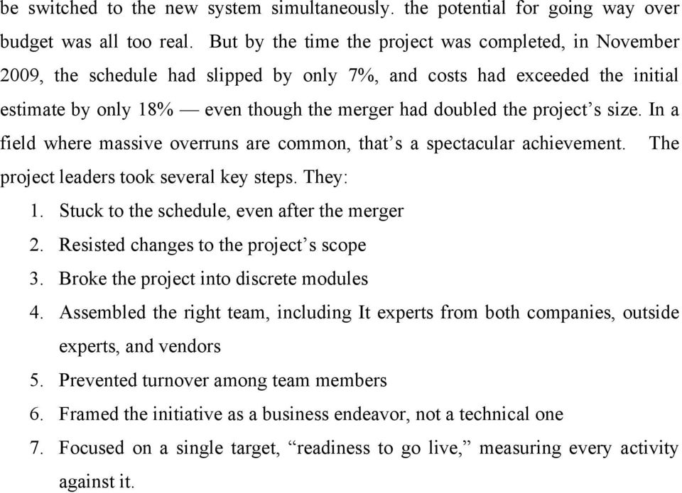 project s size. In a field where massive overruns are common, that s a spectacular achievement. The project leaders took several key steps. They: 1. Stuck to the schedule, even after the merger 2.