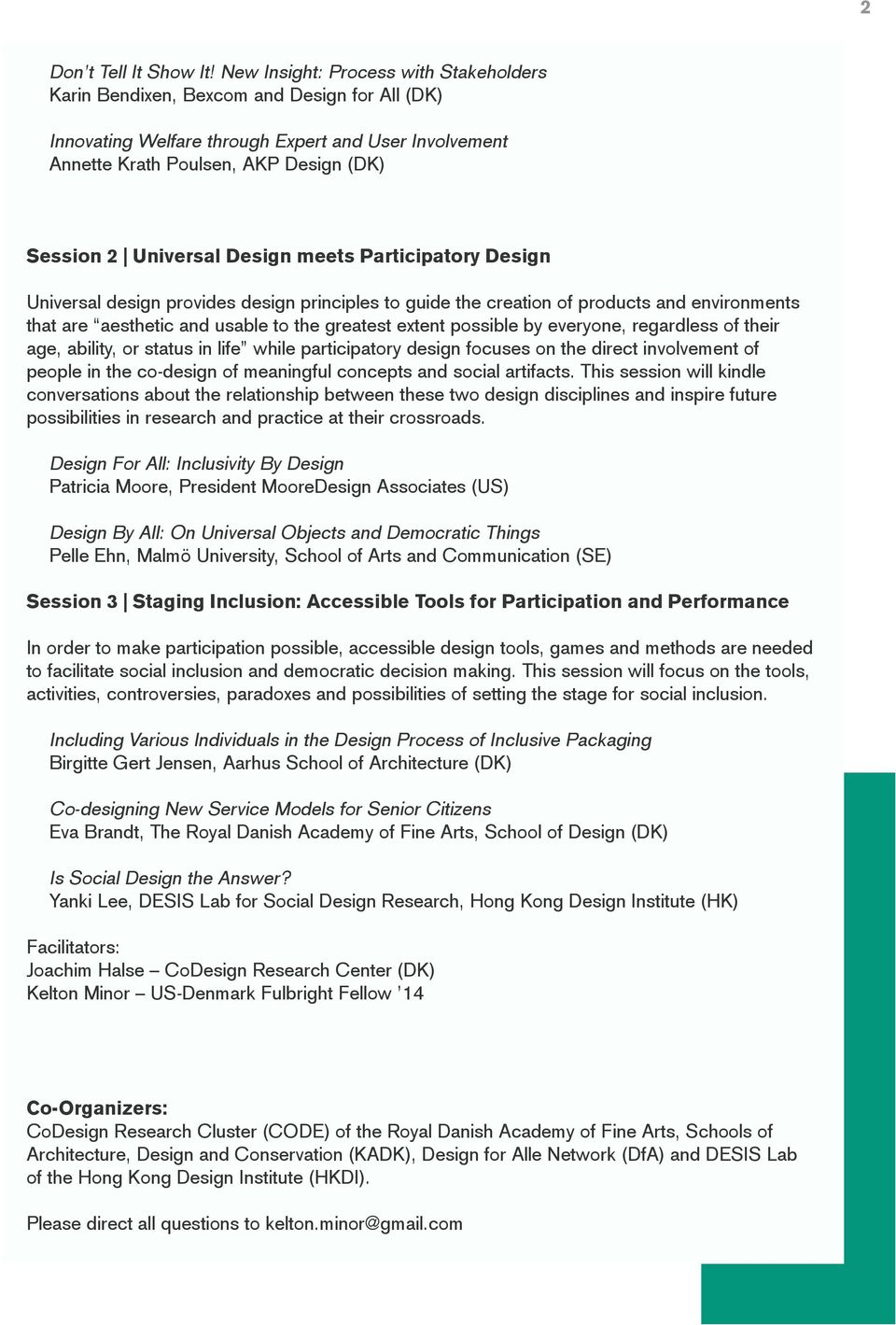 Design meets Participatory Design Universal design provides design principles to guide the creation of products and environments that are aesthetic and usable to the greatest extent possible by
