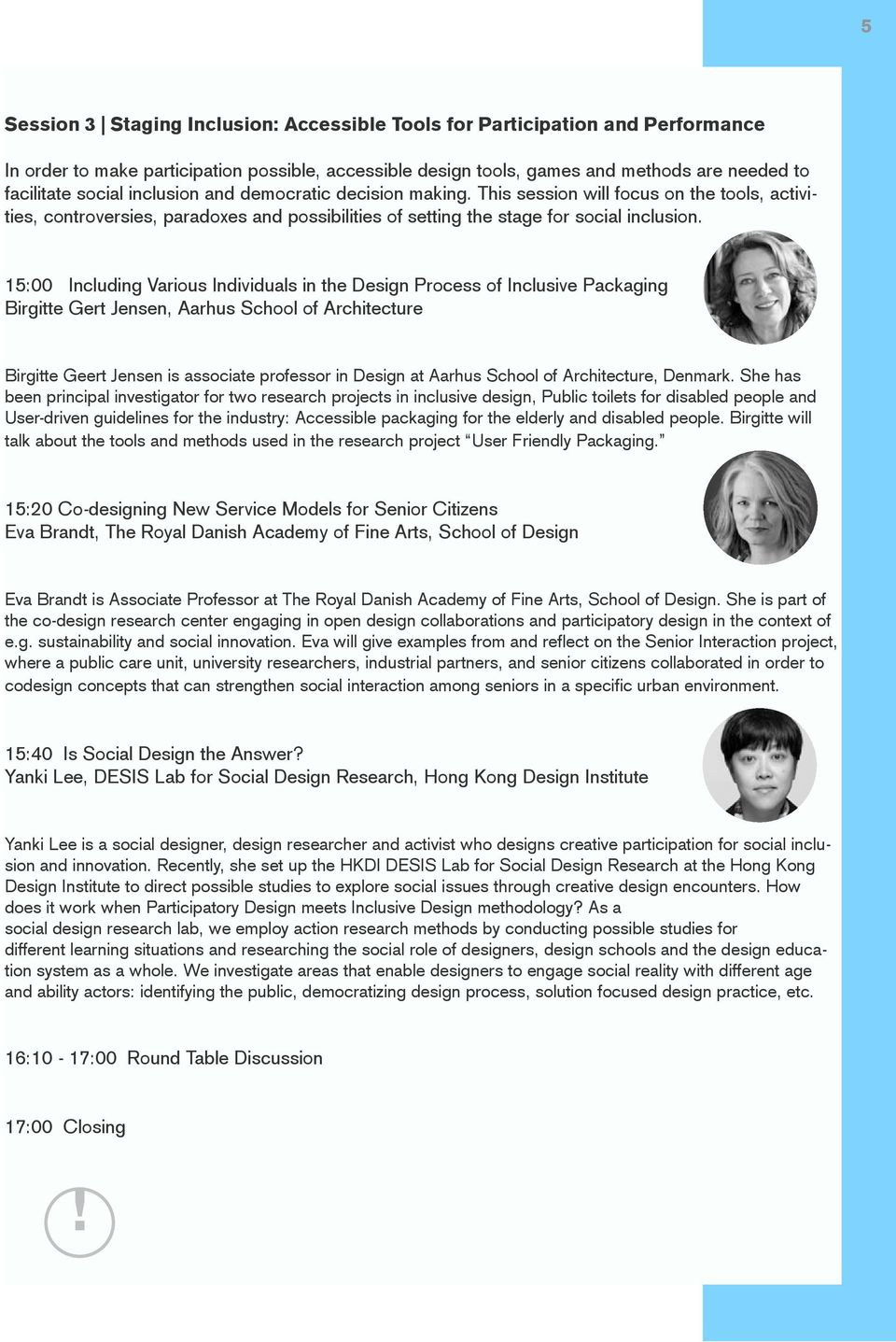 15:00 Including Various Individuals in the Design Process of Inclusive Packaging Birgitte Gert Jensen, Aarhus School of Architecture Birgitte Geert Jensen is associate professor in Design at Aarhus