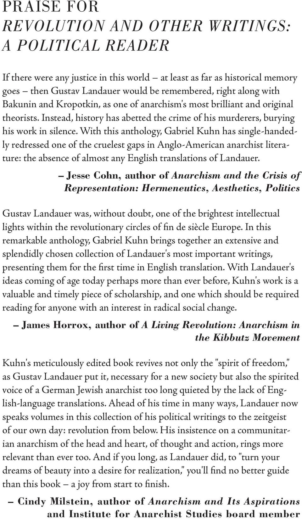 With this anthology, Gabriel Kuhn has single-handedly redressed one of the cruelest gaps in Anglo-American anarchist literature: the absence of almost any English translations of Landauer.