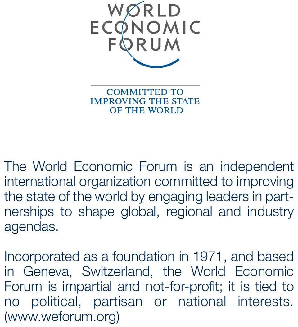 Incorporated as a foundation in 1971, and based in Geneva, Switzerland, the World Economic Forum is