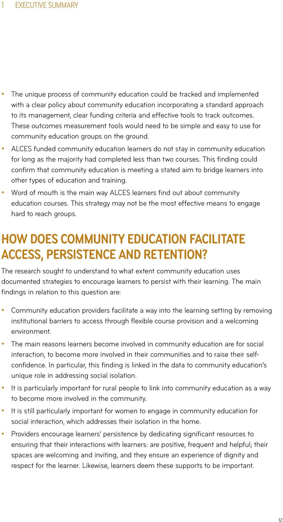 ALCES funded community education learners do not stay in community education for long as the majority had completed less than two courses.