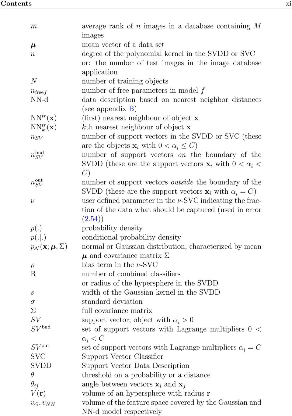 (see appendix B) (first) nearest neighbour of object x kth nearest neighbour of object x number of support vectors in the SVDD or SVC (these are the objects x i with < α i C) number of support