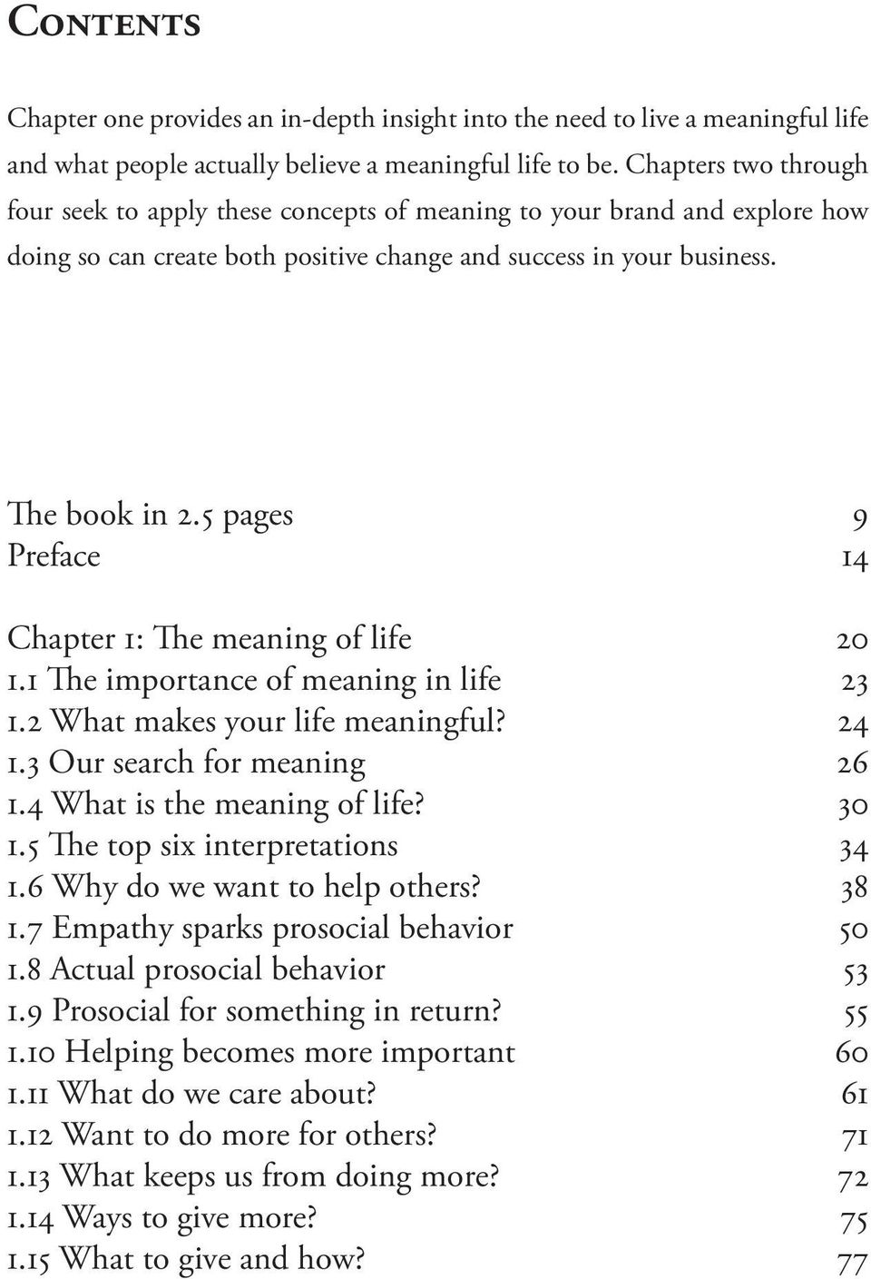 5 pages 9 Preface 14 Chapter 1: The meaning of life 20 1.1 The importance of meaning in life 23 1.2 What makes your life meaningful? 24 1.3 Our search for meaning 26 1.4 What is the meaning of life?