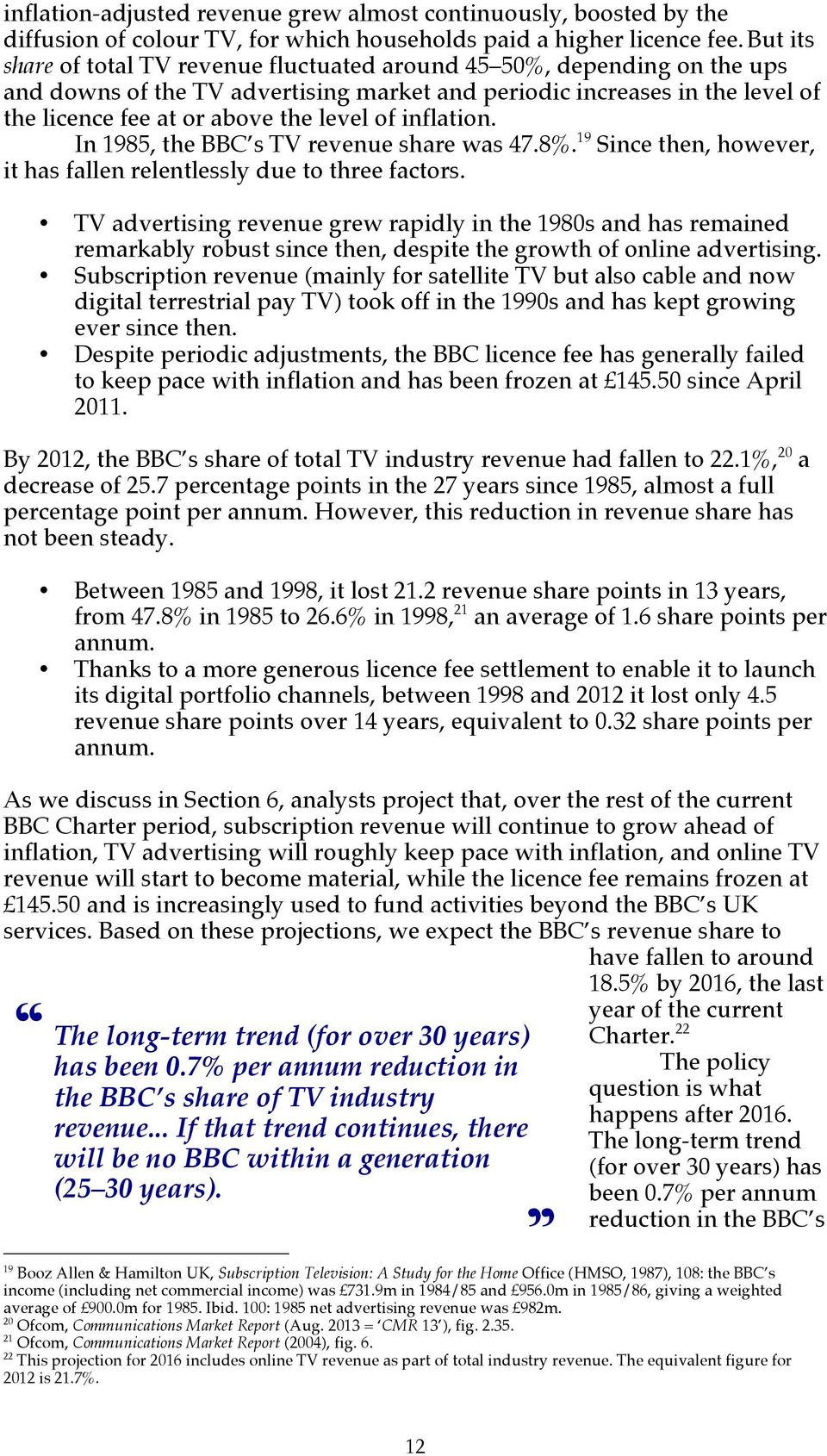 inflation. In 1985, the BBC s TV revenue share was 47.8%. 19 Since then, however, it has fallen relentlessly due to three factors.