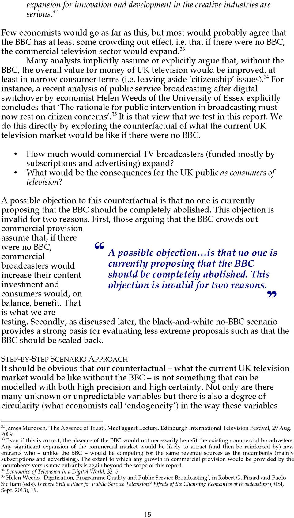 33 Many analysts implicitly assume or explicitly argue that, without the BBC, the overall value for money of UK television would be improved, at least in narrow consumer terms (i.e. leaving aside citizenship issues).