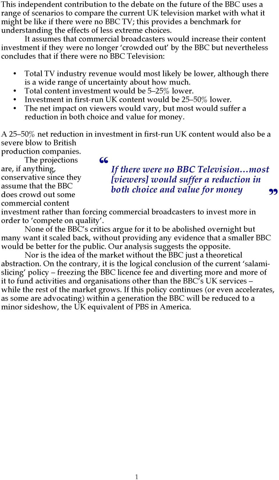 It assumes that commercial broadcasters would increase their content investment if they were no longer crowded out by the BBC but nevertheless concludes that if there were no BBC Television: Total TV