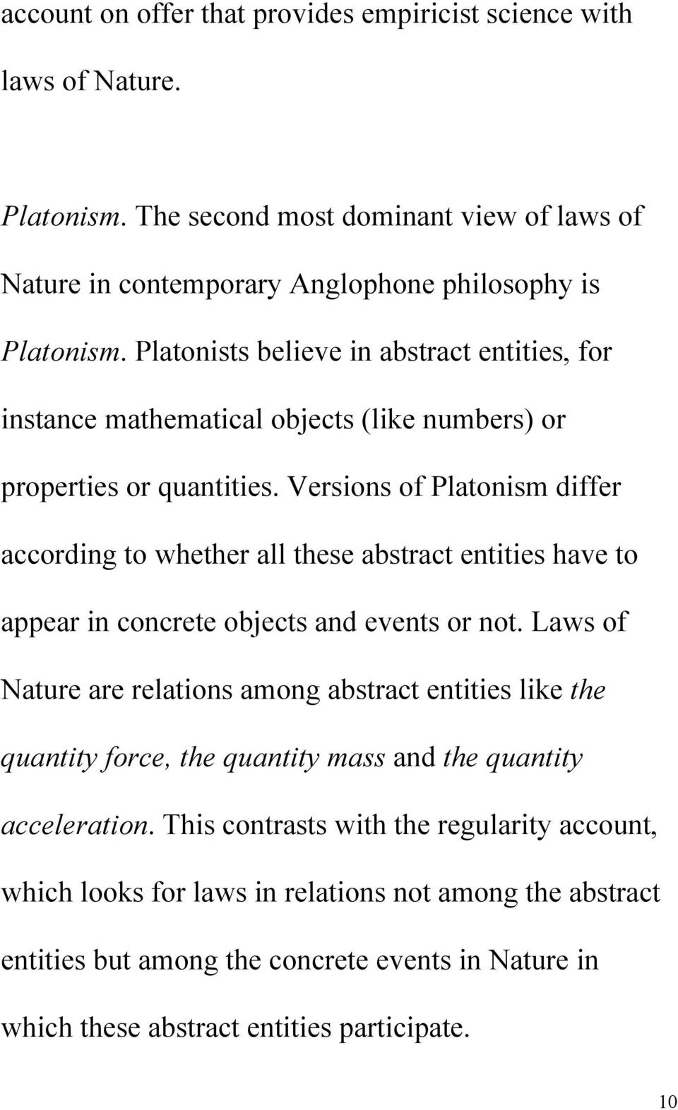 Versions of Platonism differ according to whether all these abstract entities have to appear in concrete objects and events or not.