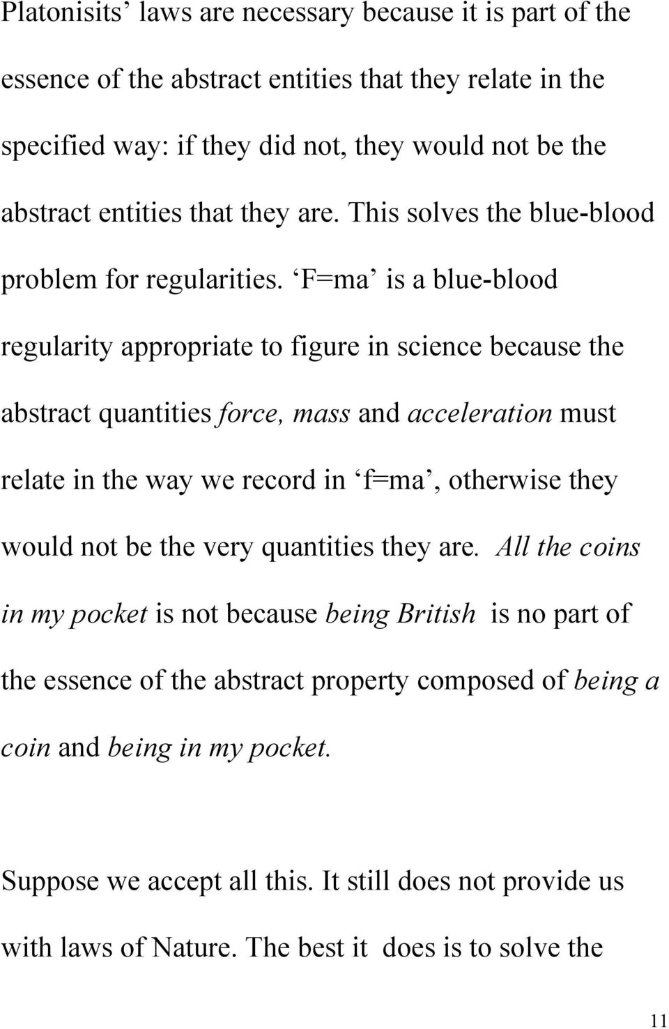 F=ma is a blue-blood regularity appropriate to figure in science because the abstract quantities force, mass and acceleration must relate in the way we record in f=ma, otherwise they