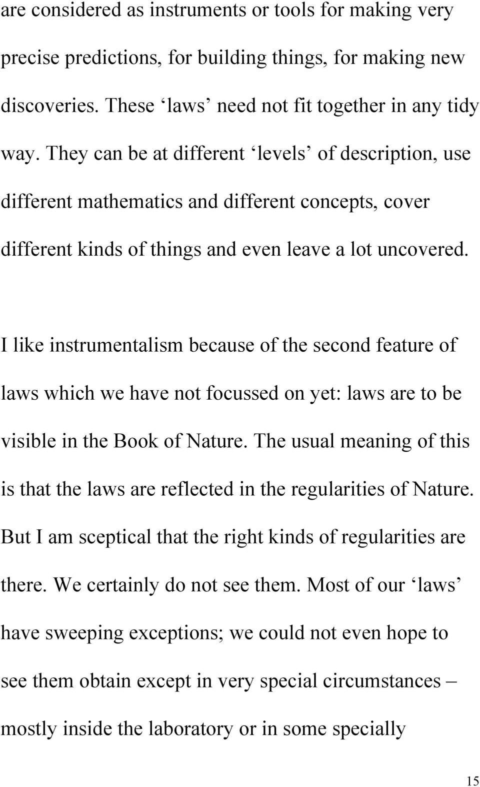 I like instrumentalism because of the second feature of laws which we have not focussed on yet: laws are to be visible in the Book of Nature.