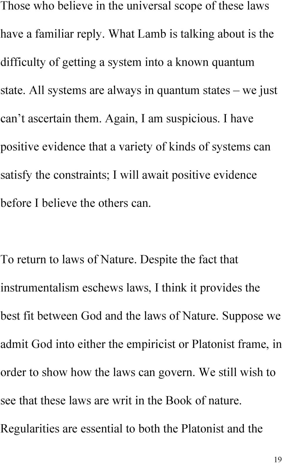 I have positive evidence that a variety of kinds of systems can satisfy the constraints; I will await positive evidence before I believe the others can. To return to laws of Nature.
