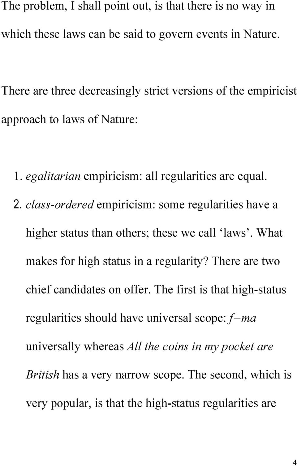 class-ordered empiricism: some regularities have a higher status than others; these we call laws. What makes for high status in a regularity?