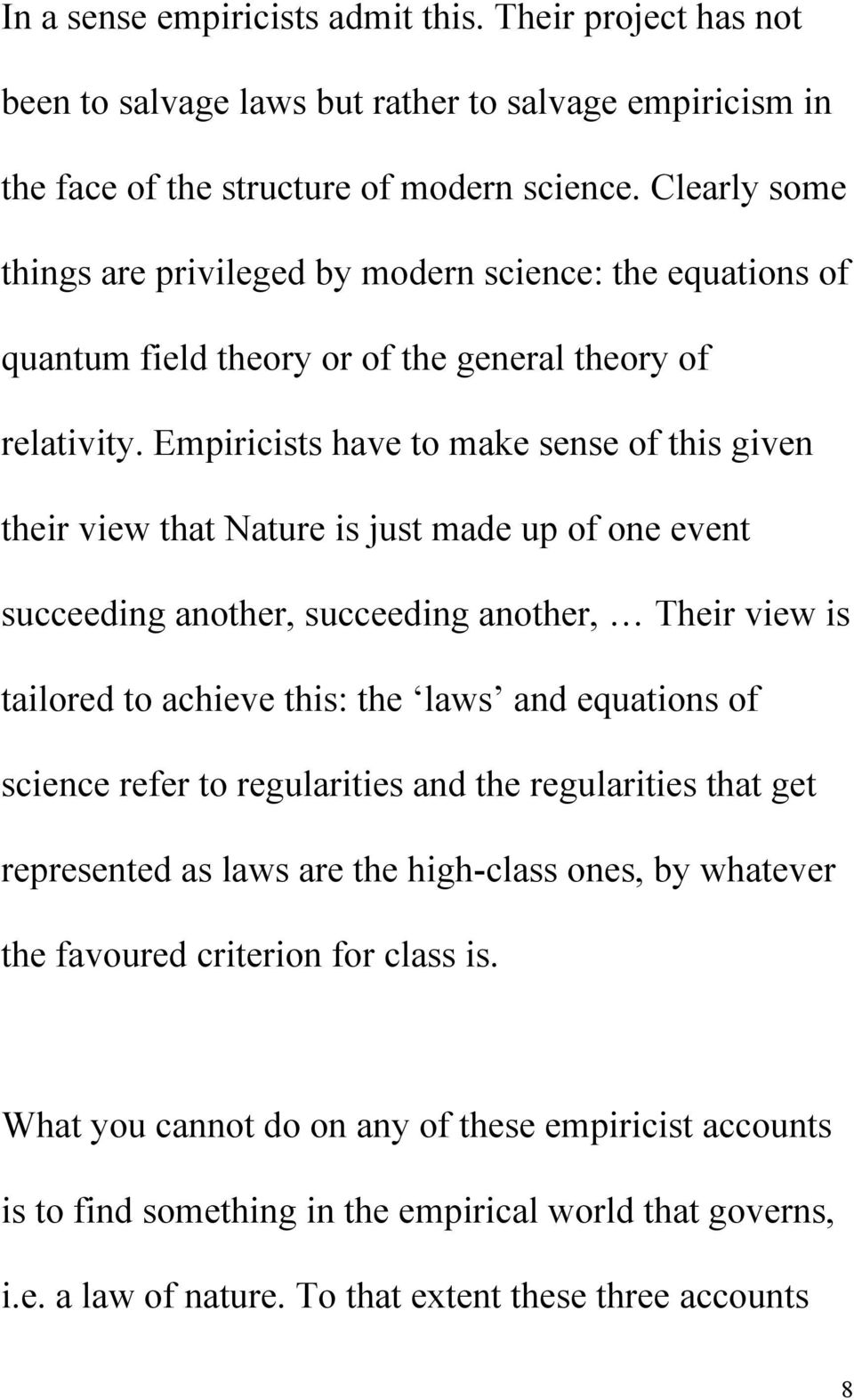 Empiricists have to make sense of this given their view that Nature is just made up of one event succeeding another, succeeding another, Their view is tailored to achieve this: the laws and equations
