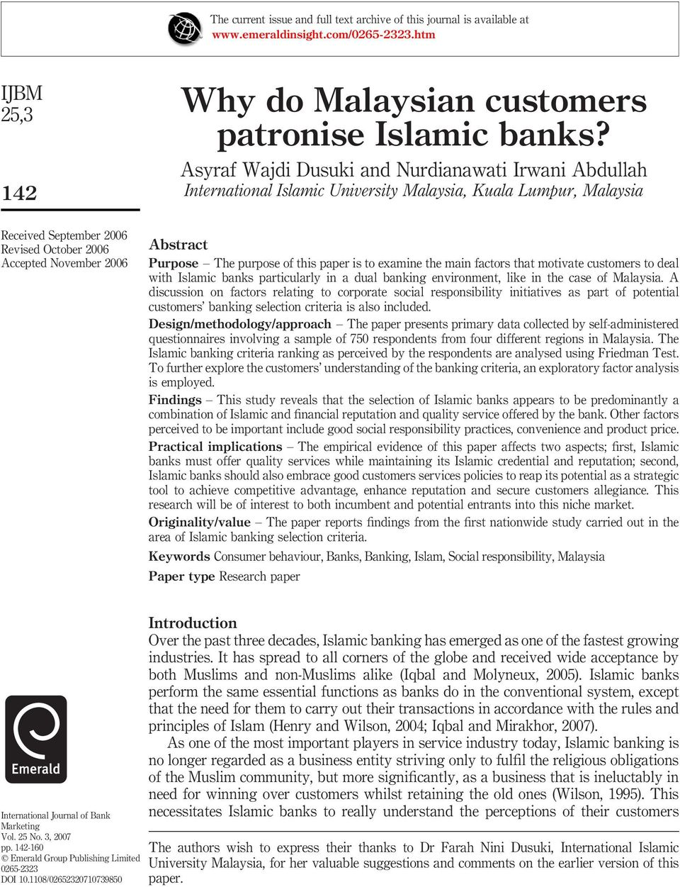 Purpose The purpose of this paper is to examine the main factors that motivate customers to deal with Islamic banks particularly in a dual banking environment, like in the case of Malaysia.