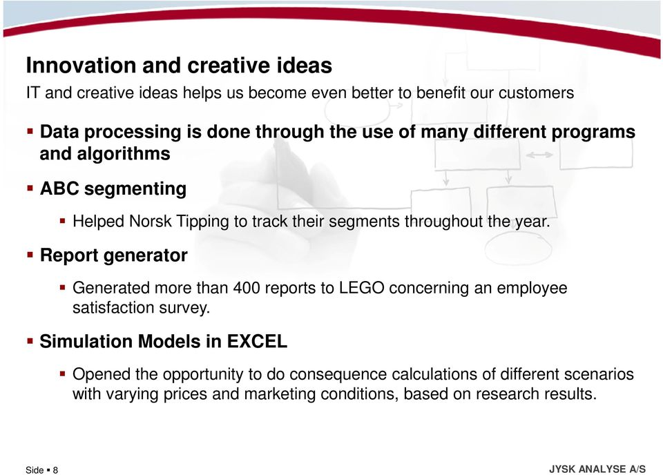 Report generator Generated more than 400 reports to LEGO concerning an employee satisfaction survey.